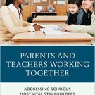 Ebook 978-1475828870 Parents and Teachers Working Together: Addressing School's Most Vital Stakeh
