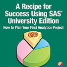 Ebook A Recipe for Success Using SAS University Edition: How to Plan Your First Analytics Project