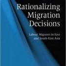 Ebook 978-1409405139 Rationalizing Migration Decisions: Labour Migrants in East and South-East As