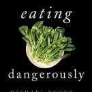 Ebook Eating Dangerously: Why the Government Can't Keep Your Food Safe ... and How You Can