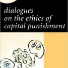 Ebook 978-0742561434 Dialogues on the Ethics of Capital Punishment (New Dialogues in Philosophy)