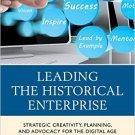 Ebook 978-0759123984 Leading the Historical Enterprise: Strategic Creativity, Planning, and Advoc