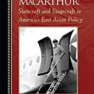 Ebook 978-0742544253 Douglas MacArthur: Statecraft and Stagecraft in America's East Asian Policy