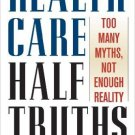 Ebook 978-0742558298 Health Care Half Truths: Too Many Myths, Not Enough Reality (American Politi