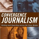 Ebook 978-0742538856 Convergence Journalism: Writing and Reporting across the News Media