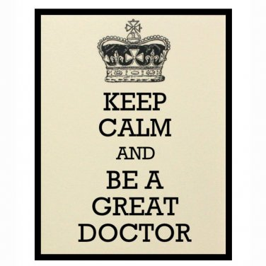 Keep Calm and Be a Great Doctor 8 x 10 Art Print in French Vanilla, Medical Office Decor