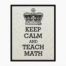 Keep Calm and Teach Math, 8 x 10 Art Print, Light Tan Parchment, Graduation Gift Idea