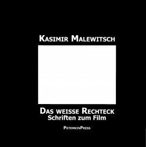 Kasimir Malewitsch: Das weiße Rechteck. Schriften zum Film