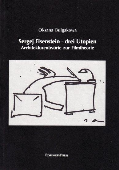 Oksana Bulgakowa: Sergej Eisenstein - Drei Utopien. Architekturentwürfe zur Filmtheorie