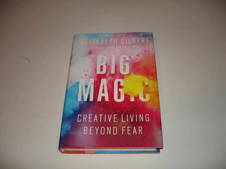 Big Magic - Elizabeth Gilbert - Hardcover -- Creative Living Beyond Fear