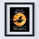 """Buckle Up Buttercup You Just Flipped My Witch Switch ~ Digital Art Print: 8"""" x 10"""""""