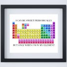 """2 Periodic Table Art Prints: 10"""" x 8"""" ~ I Can Be Sweet Periodically..."""