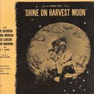 "Sheet Music ""SHINE ON HARVEST MOON""  Copyr. MCMXLI"