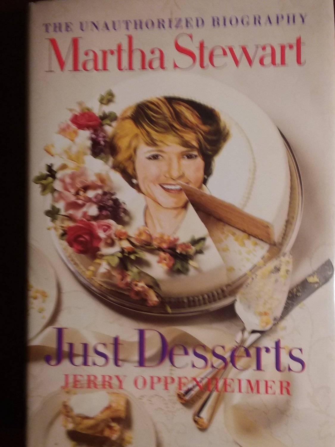 The Unauthorized Biography Martha Stewart.  Just Desserts by Jerry Oppenheimer.