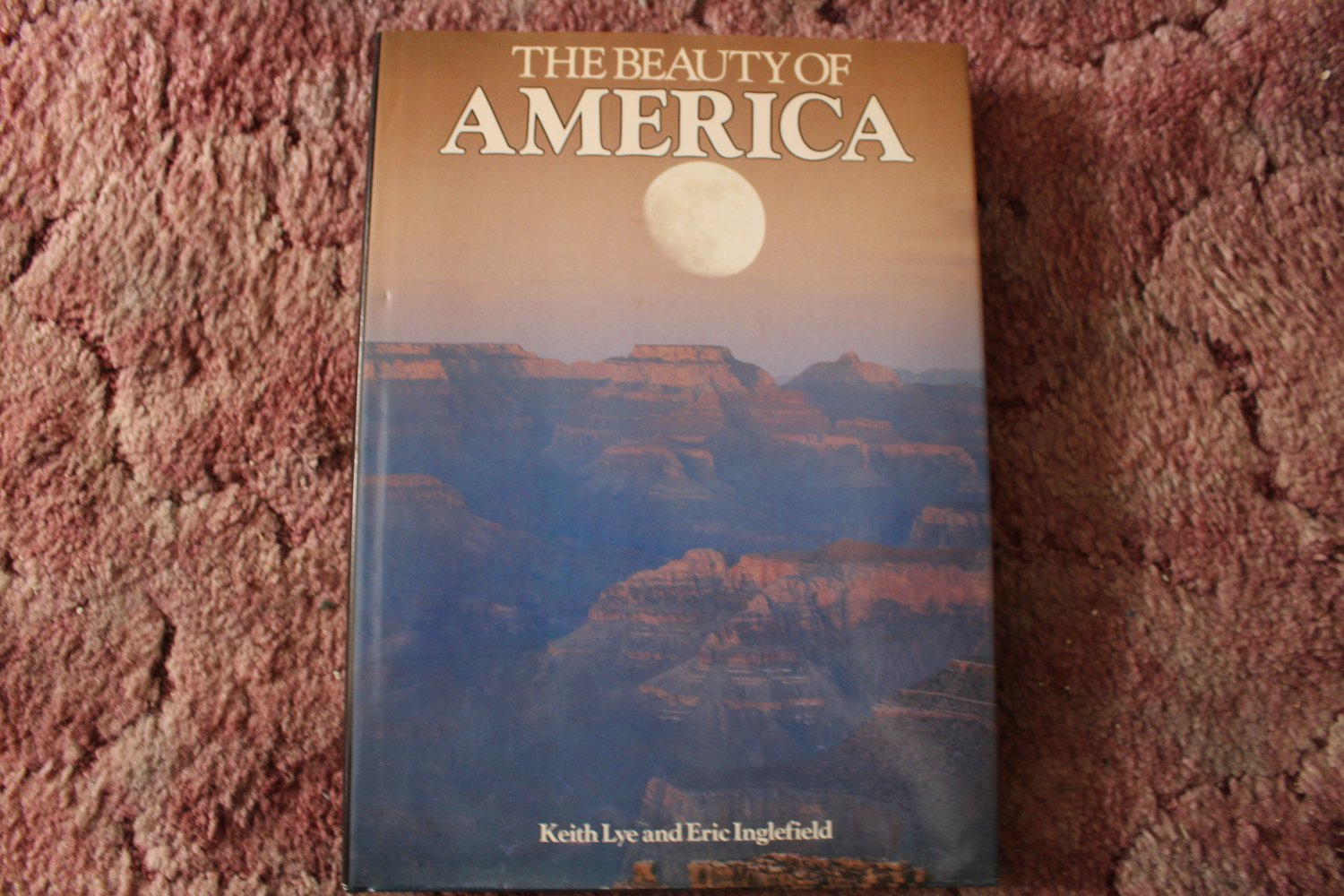 The Beauty of America by Keith Lye and Eric Inglefield