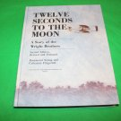 Twelve Seconds to the Moon A Story of the Wright Brothers