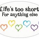 Life's Too Short - small oval Bumper Sticker