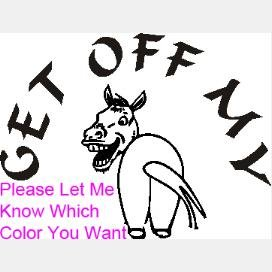 Get off my A-- - custom vinyl graphic 6 inches wide