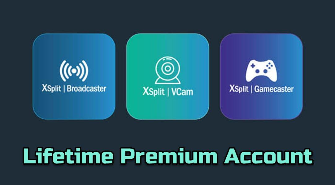 [Lifetime] XSplit Premium Account (Broadcaster - Gamecaster - VCam) [Windows]
