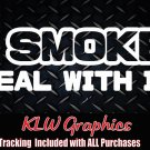 I Smoke Deal With It * Car Diesel Truck 4x4 Funny Bumper Sticker Decal 1500 2500