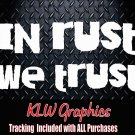 In Rust We Trust *Vinyl Decal Sticker Diesel Truck 4x4 Country Rat Hot Rod 1500