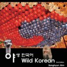 Wild Korean: A Field Guide to Real Korean Conversation