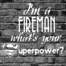 I'm A Fireman What's Your Superpower?