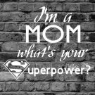 I'm A Mom What's Your Superpower?