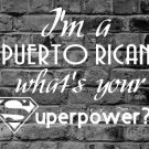 I'm A Puerto Rican What's Your Superpower?