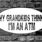 My Grandkids Think I'm An ATM
