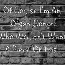 Of Course I'm An Organ Donor