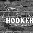 I'm A Hooker On The Weekends