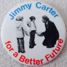 """Jimmy Carter For President """"A Better Future""""  3"""" pin"""