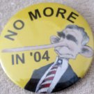 "Anti George Bush No More in 04 president campaign 3"" mint pin"