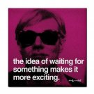 """Andy Warhol """"the idea of waiting for something makes it more exciting"""" Ceramic Tile Coaster"""