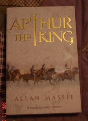 ARTHUR THE KING BY ALLAN MASSIE