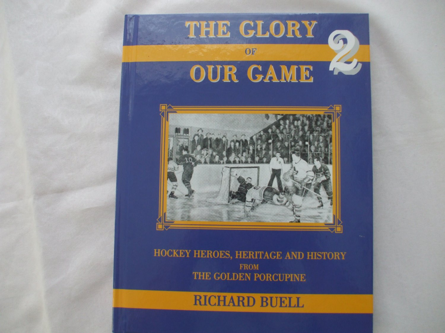 The Glory of Our Game 2 Hockey Heros, Heritage and History from The Golden Porcupine