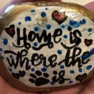 "Hand Painted Art Rock ""Home is Where The Paw Is"" Design"