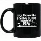 My Favorite Fishing Buddy Calls Me Papa Angler Black  Mug Black Ceramic 11oz Coffee Tea Cup
