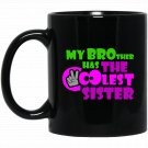 My Brother has the Coolest Sister Top Black  Mug Black Ceramic 11oz Coffee Tea Cup