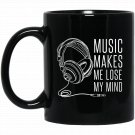 Music Makes Me Lose My Mind - For Raves _ Music EDM Black  Mug Black Ceramic 11oz Coffee Tea Cup