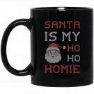 Mens Santa Is My Ho Ho Homie Mens Adult Funny Christmas Black  Mug Black Ceramic 11oz Coffee Tea Cup