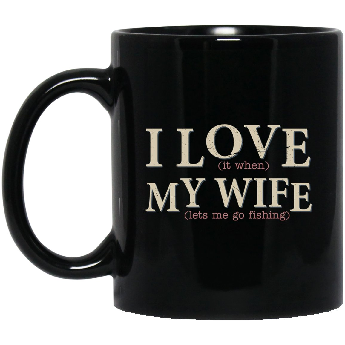 Mens I Love It When My Wife Let_s Me Go Fishing Black  Mug Black Ceramic 11oz Coffee Tea Cup