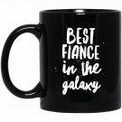 Mens Best Fiance In The Galaxy just got engaged gift Black  Mug Black Ceramic 11oz Coffee Tea Cup