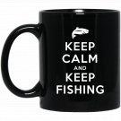 Keep Calm And Keep Fishing Funny Fisherman Black  Mug Black Ceramic 11oz Coffee Tea Cup