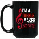 I_m A Treble Maker Funny Music Note Musician Black  Mug Black Ceramic 11oz Coffee Tea Cup