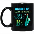 Instrument s-Without Bass Clarinet Life is Flat Black  Mug Black Ceramic 11oz Coffee Tea Cup