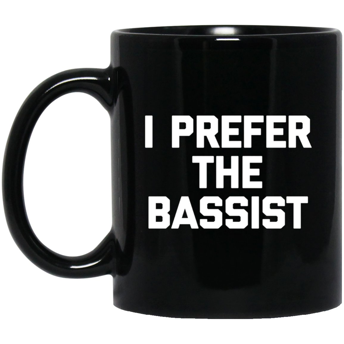I Prefer The Bassist funny saying bass player humor Black  Mug Black Ceramic 11oz Coffee Tea Cup