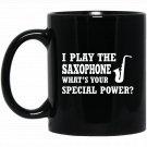 I Play Saxophone What_s Your Special Power Black  Mug Black Ceramic 11oz Coffee Tea Cup