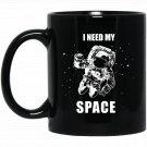 I Need My Space Astronau - Vintage Space Black  Mug Black Ceramic 11oz Coffee Tea Cup